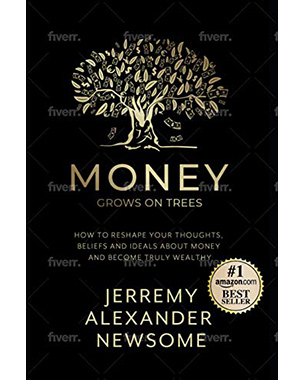 "Money Grows on Trees: ""How to reshape your thoughts, beliefs and ideals about money and become truly wealthy"