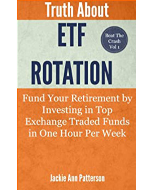 The Truth About ETF Rotation: Fund Your Retirement by Investing in Top Exchange Traded Fund in One Hour Per Week